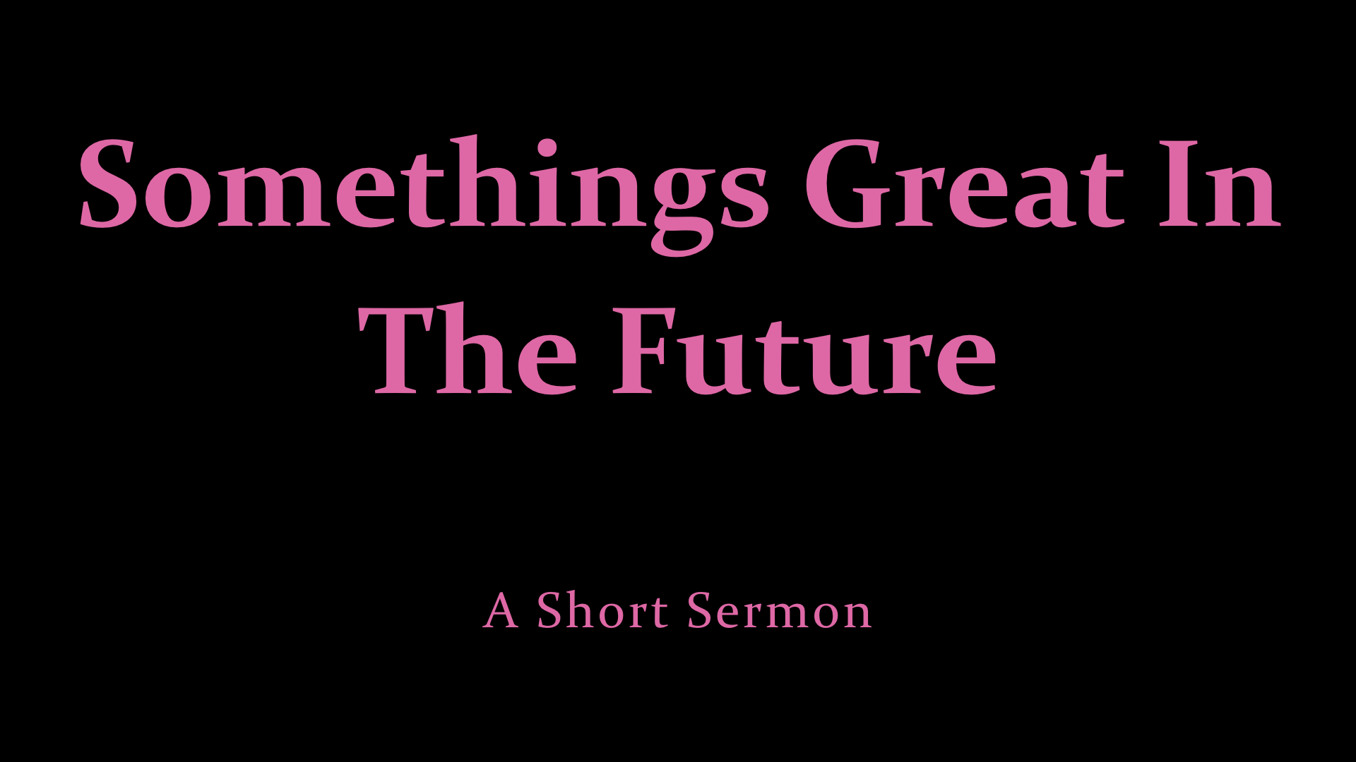 Something Great In The Future - A Short Sermon.jpeg