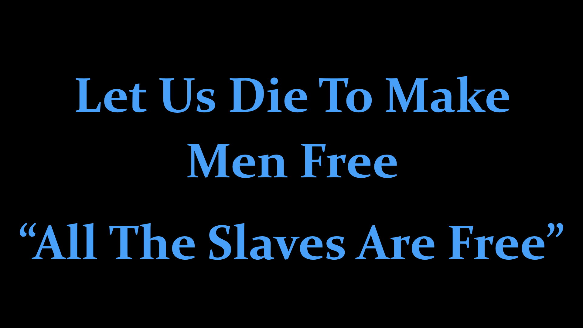 Let Us Die To Make Men Free : All The Slaves Are Free.jpeg