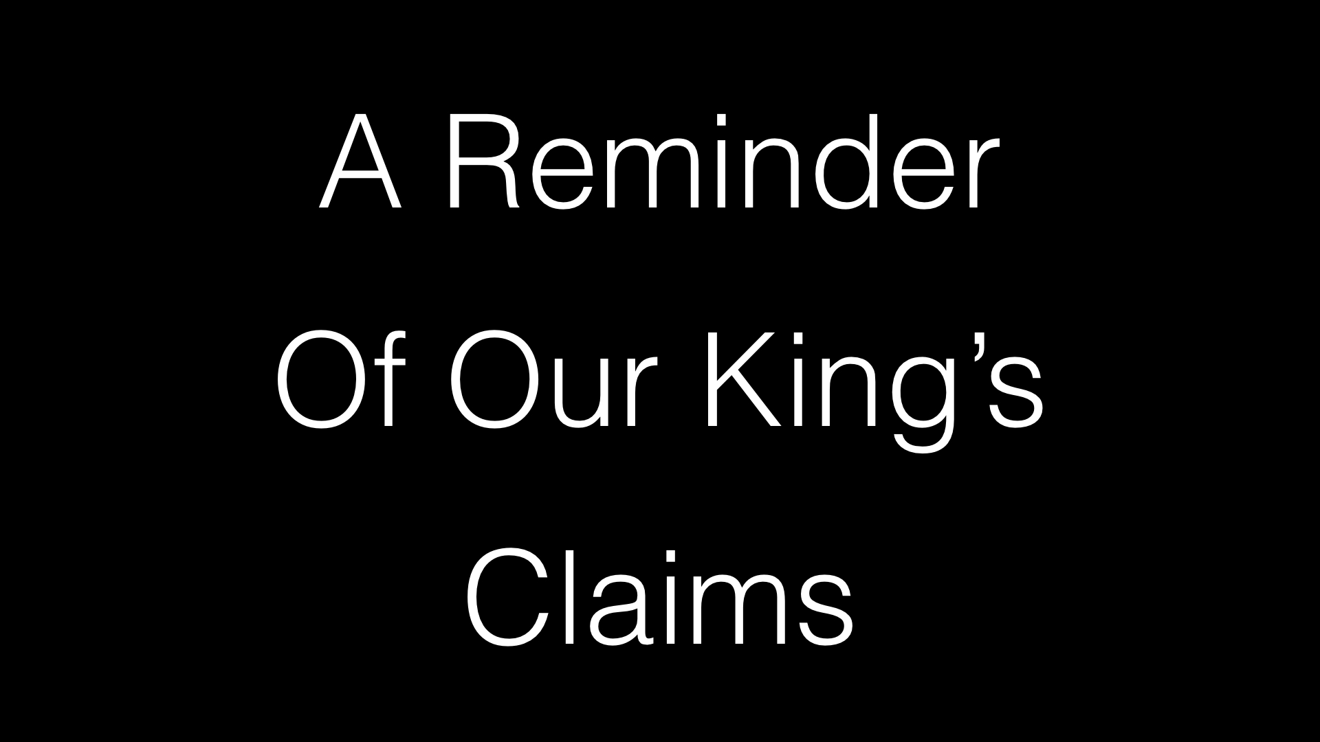 A Reminder Of Our King's Claims WIDE.001.jpeg
