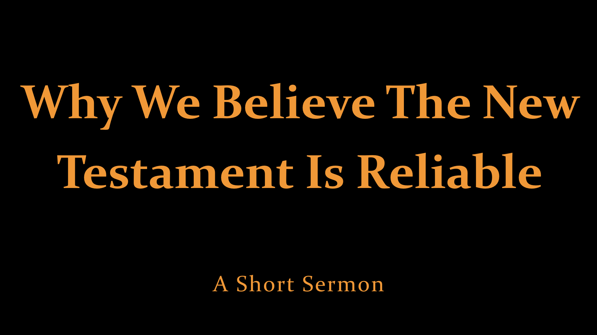 Why We Believe The New Testament Is Reliable - A Short Sermon.jpeg