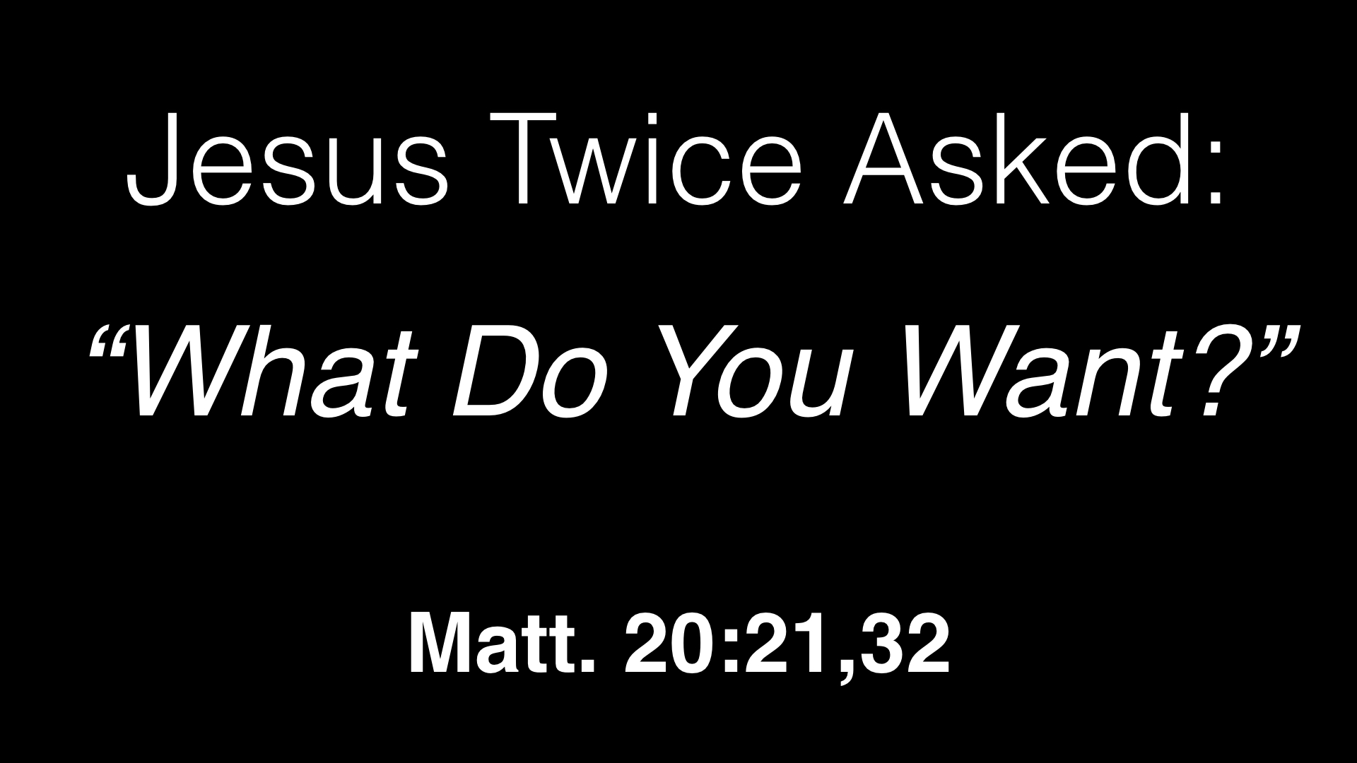 """Jesus Twice Asked, """"What Do You Want?"""" WIDE.001.jpeg"""