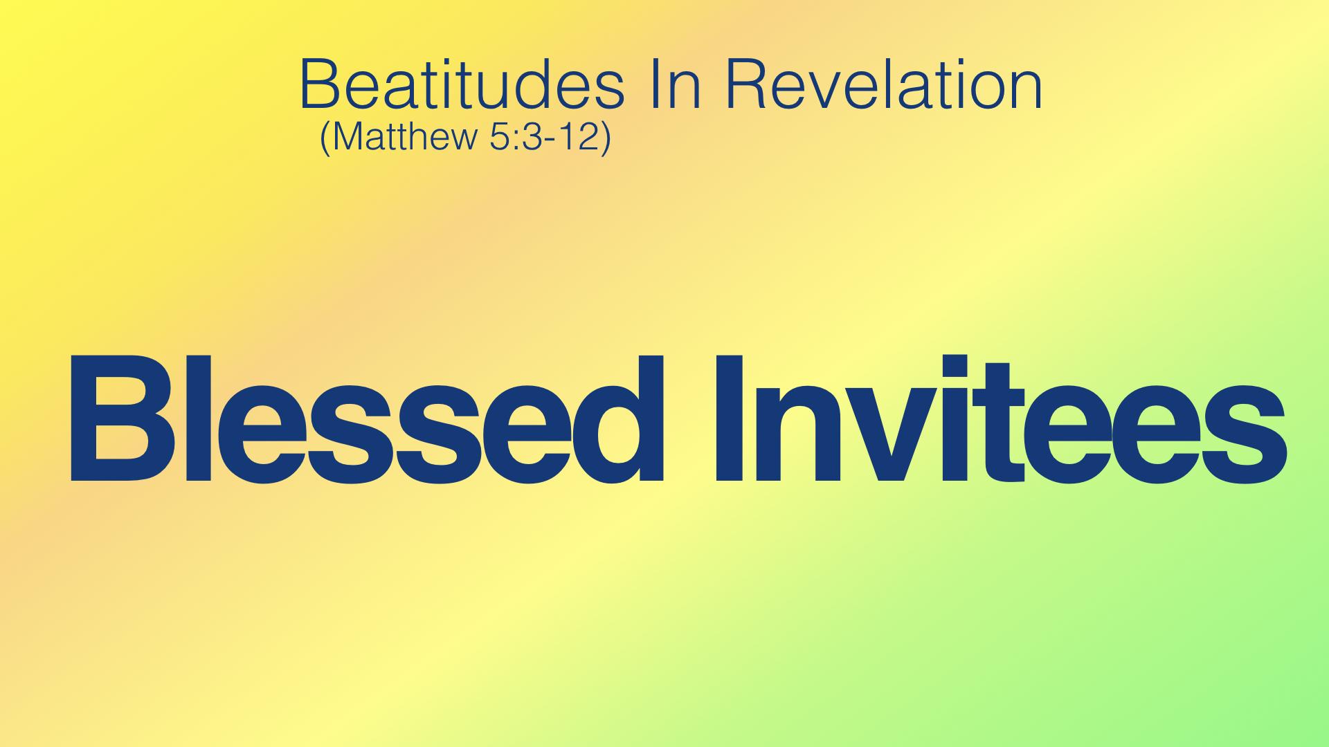 Blessed Invitees - Beatitudes in Revelation (4).jpeg