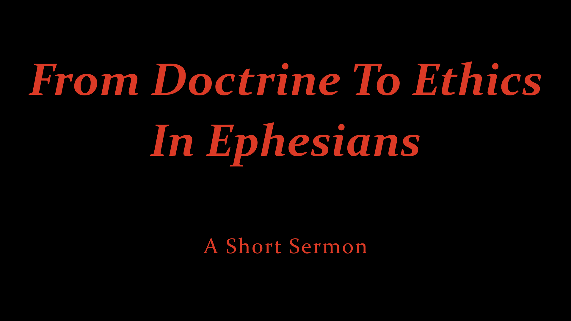 From Doctrine To Ethics In Ephesians - A Short Sermon.jpeg