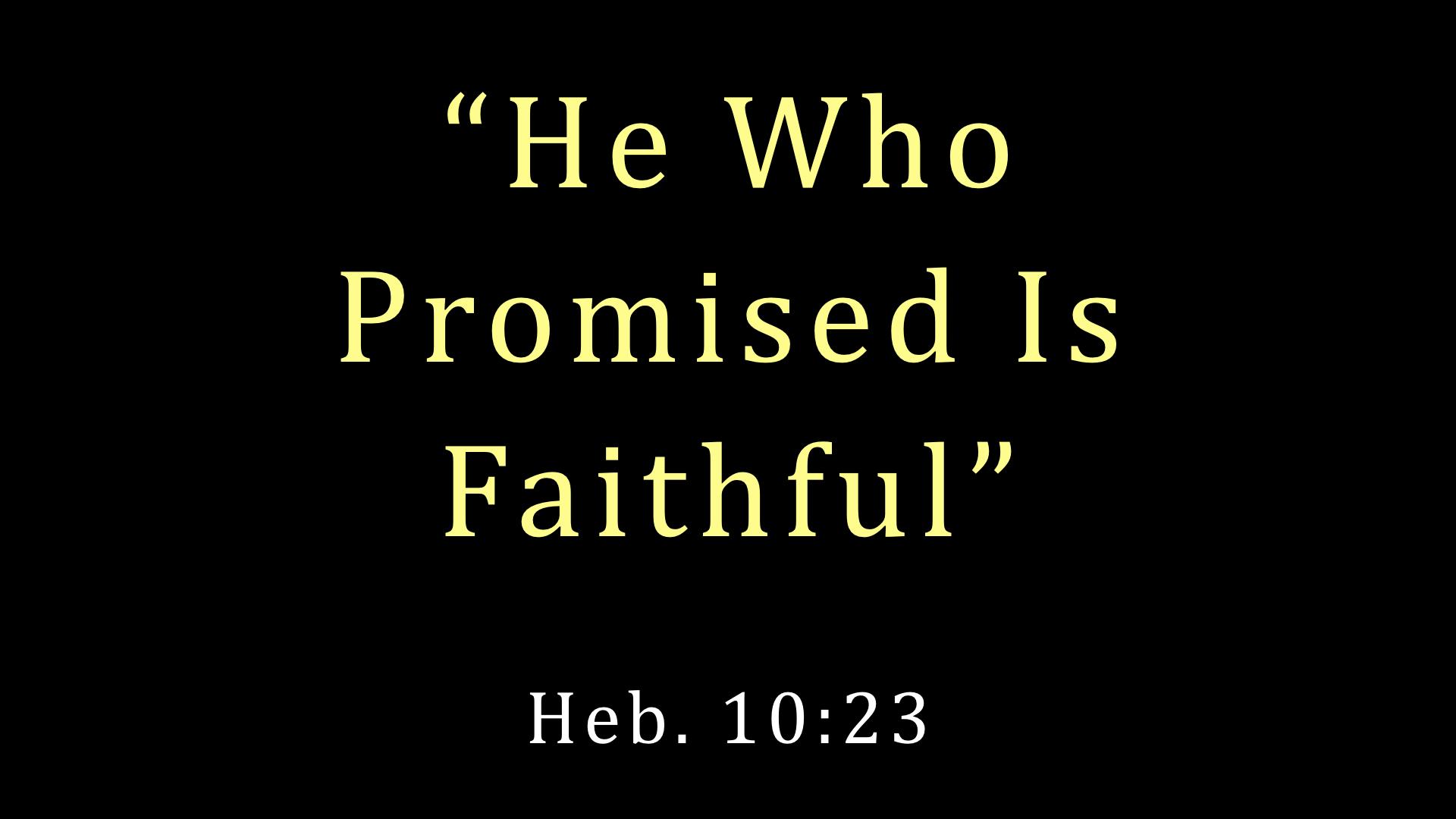 He Who Promised Is Faithful WIDE.001.jpeg