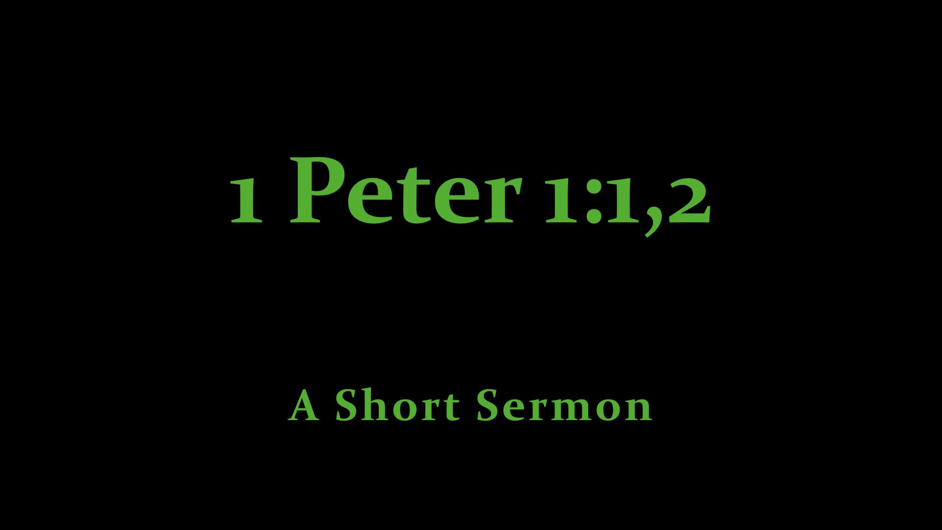 1 Peter 1;1,2 - A Short Sermon.001.jpeg