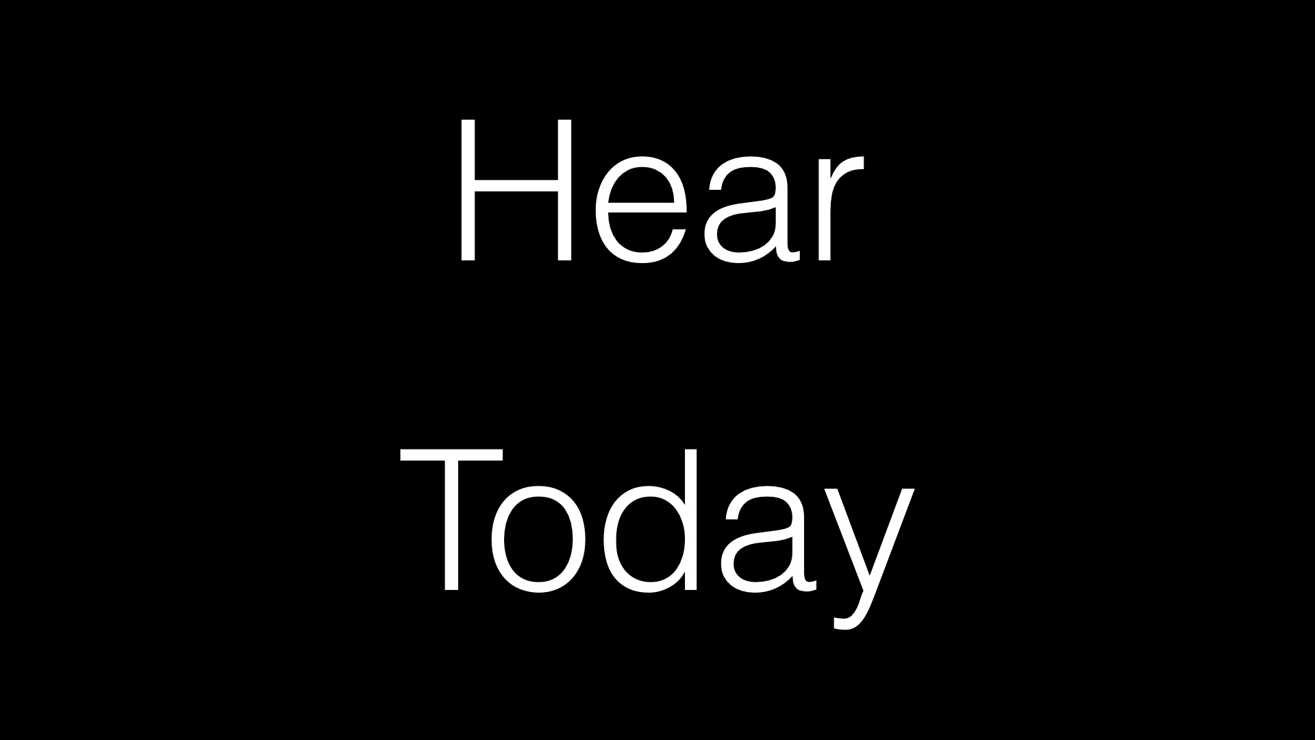 Hear Today WIDE.001.jpeg
