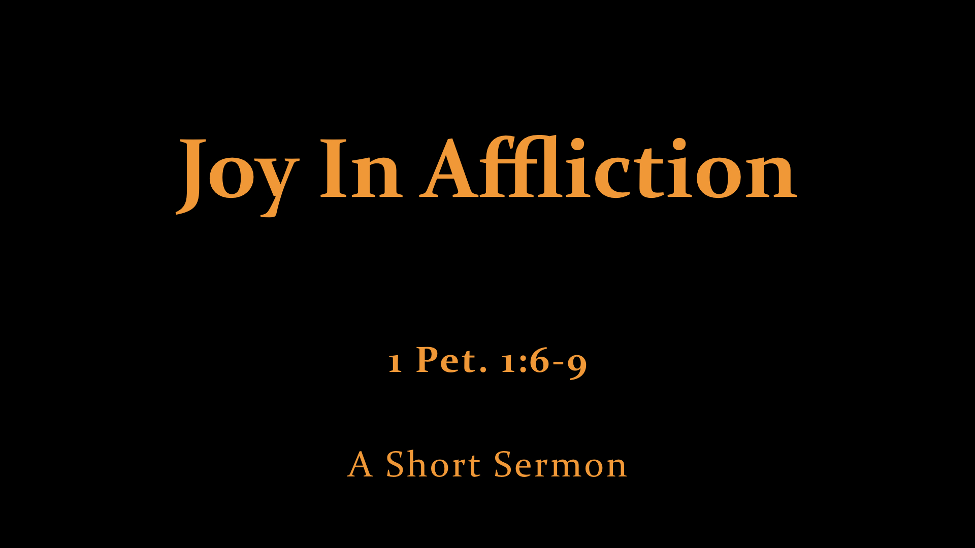 1 Pet. 1;6-9 Joy In Affliction.jpeg