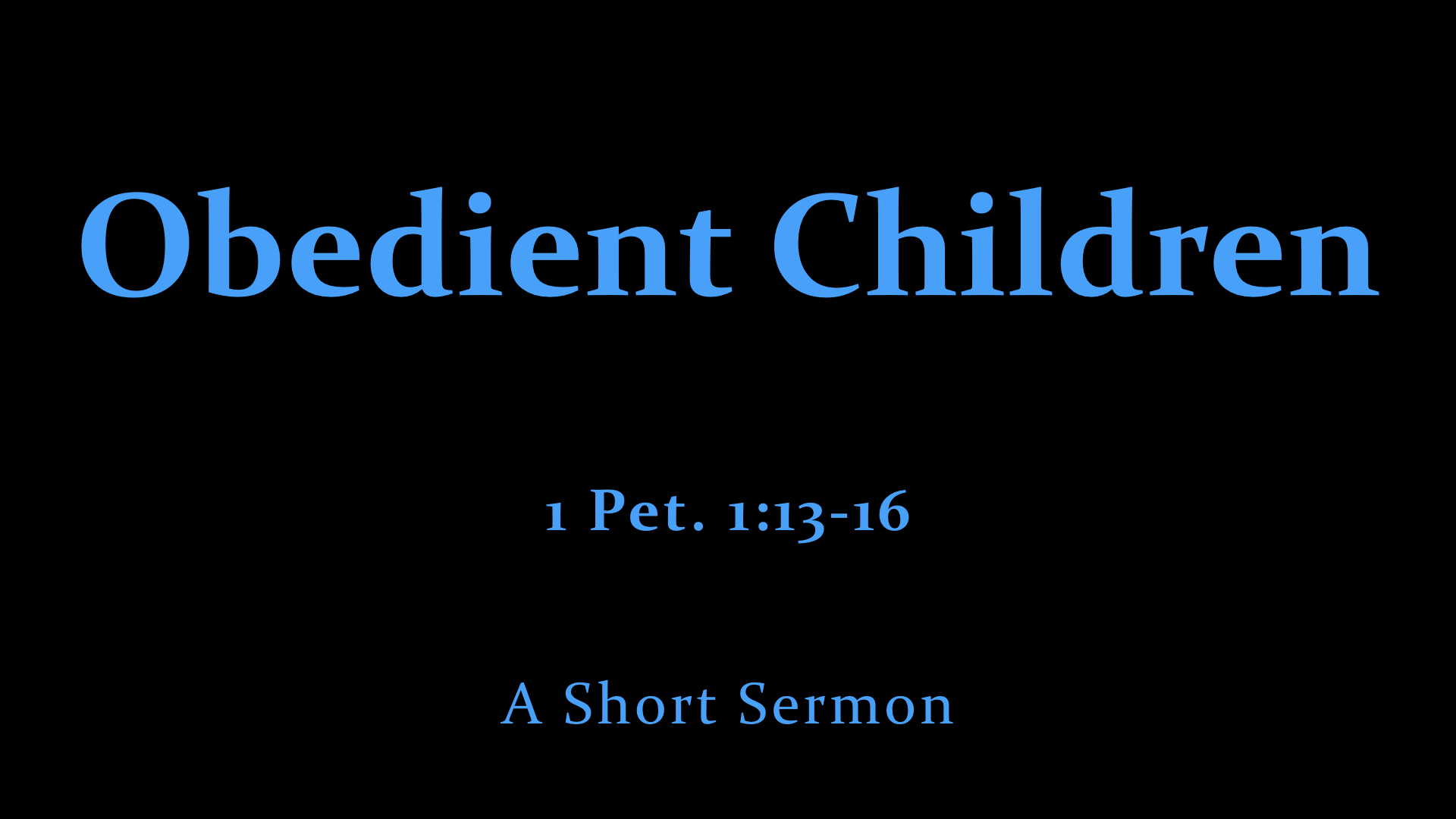 1 Pet. 1;13-16 Obedient Children.jpeg