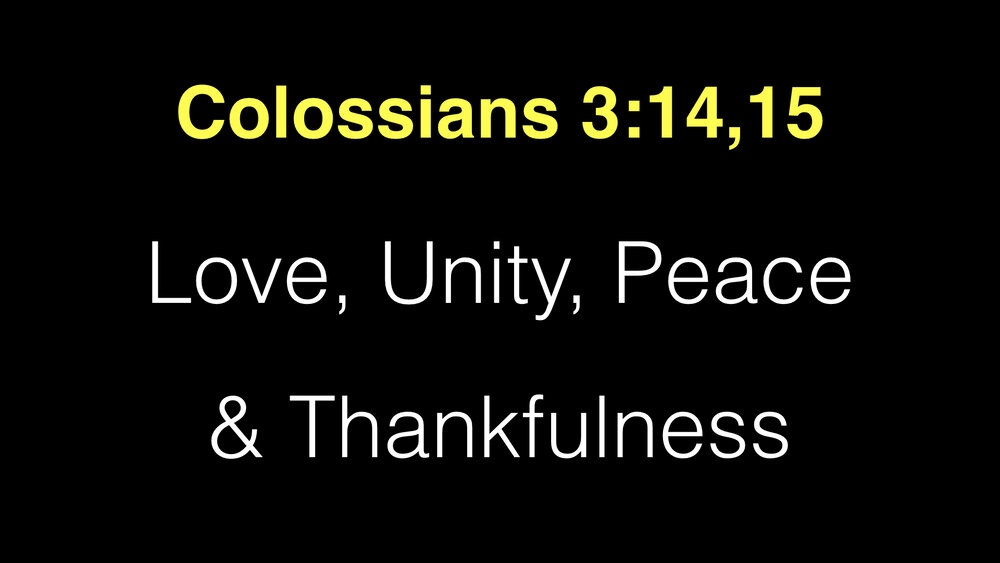 Colossians 3;14,15 Love, Unity, Peace And Thankfulness.001.jpeg