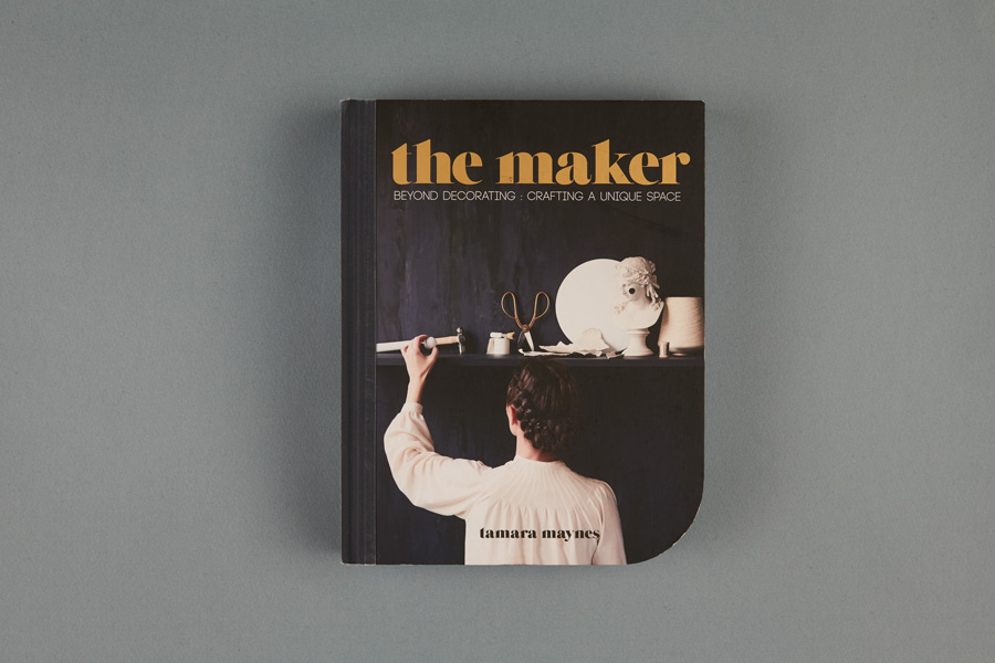 DESIGNED : THE MAKER by Tamara Maynes + Photography Eve Wilson + Published by Murdoch Books