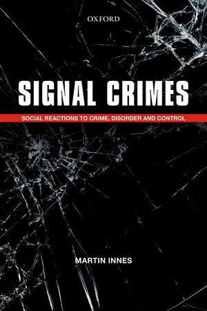 Signal Crimes: Reactions To Crime And Social Control  Martin Innes