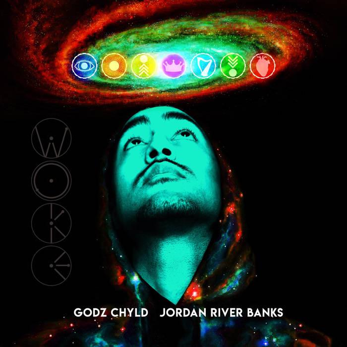WOKE EP - GODZ CHYLD & JORDAN RIVER BANKS