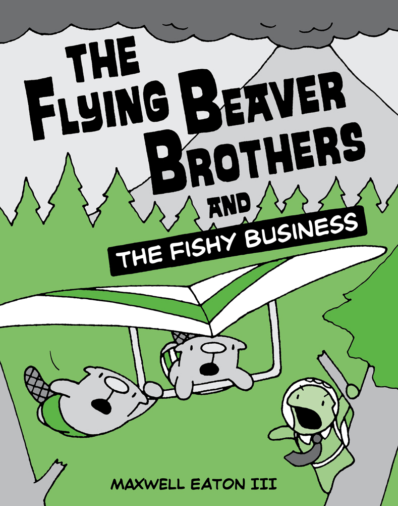 Maxwell Eaton III - The Flying Beaver Brothers and the Fishy Business.jpg