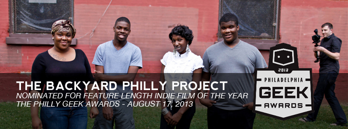 The Backyard Philly Project, nominated for Feature Length Indie Film of the Year, Philly Geek Awards