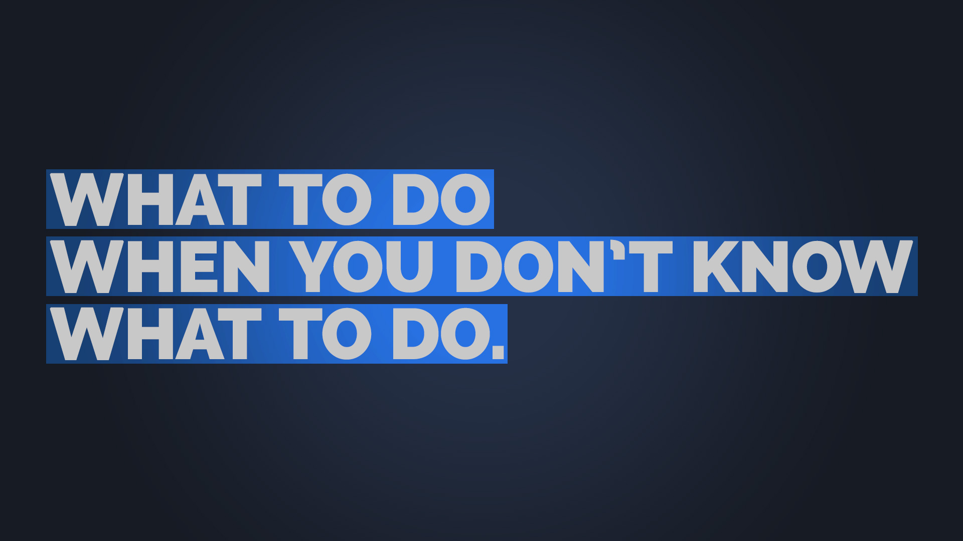 What to do when you dont know what to do.jpg