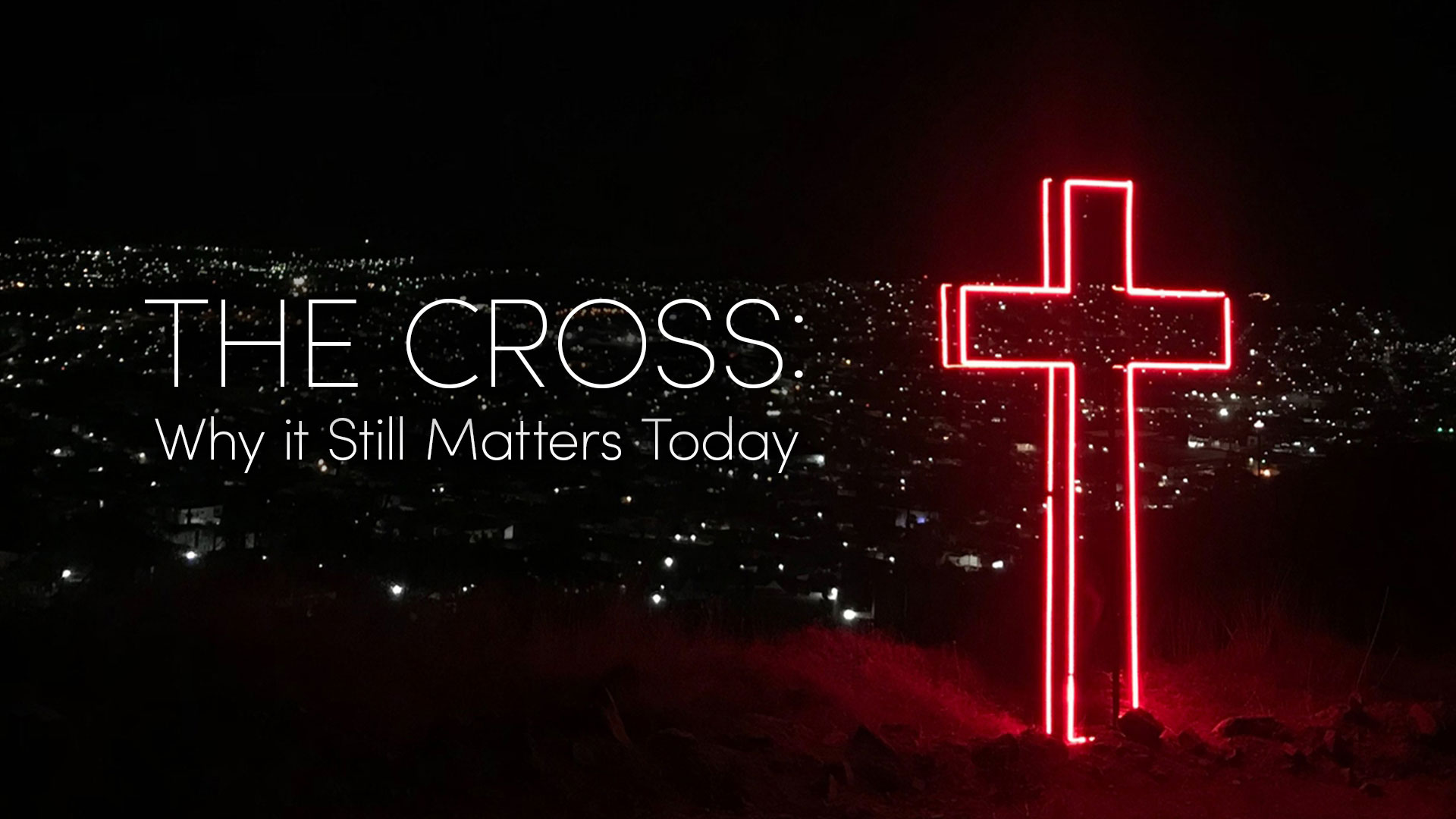 The Cross why it still matters today.jpg