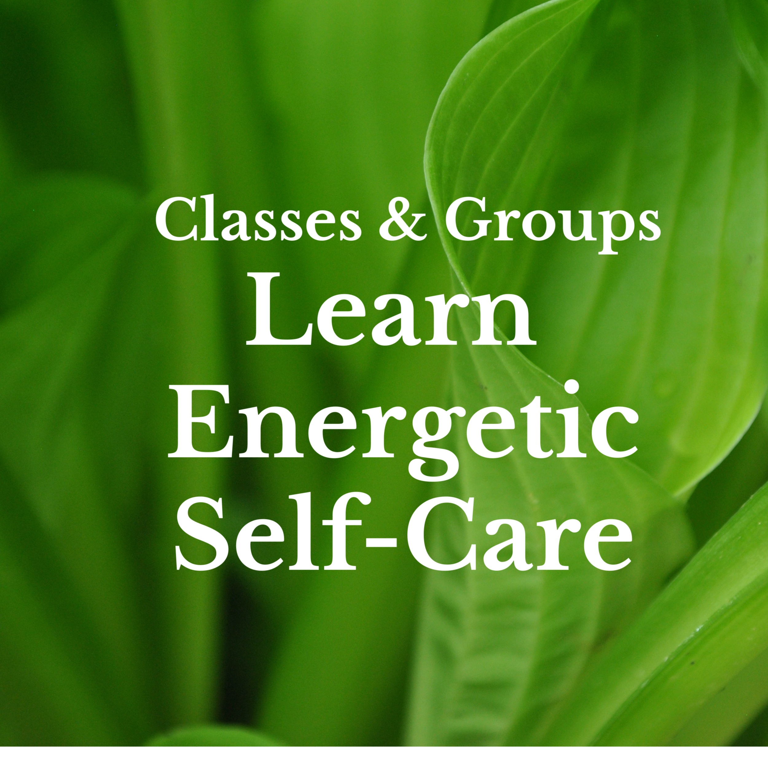 Online and in person classes that will help you create amazing energetic self-care and develop a  really good  energetic first-aid kit