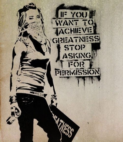 If You Want to Achieve Greatness, Stop Asking for Permission