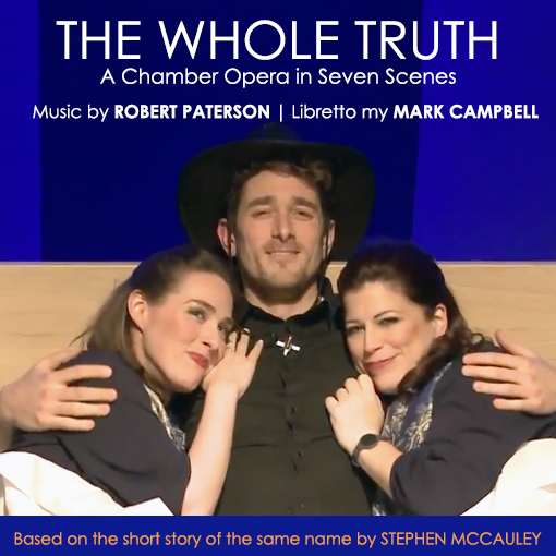 The Whole Truth - A Chamber Opera in Seven Scenes