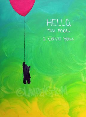 hello, you fool, I love you