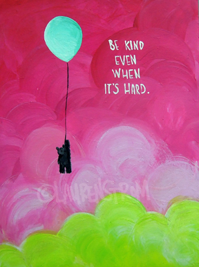 be kind even when it's hard