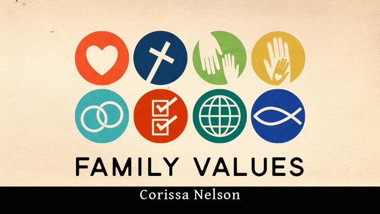Family Values  A Sermon Series on Mark 7-10 — Corissa Nelson