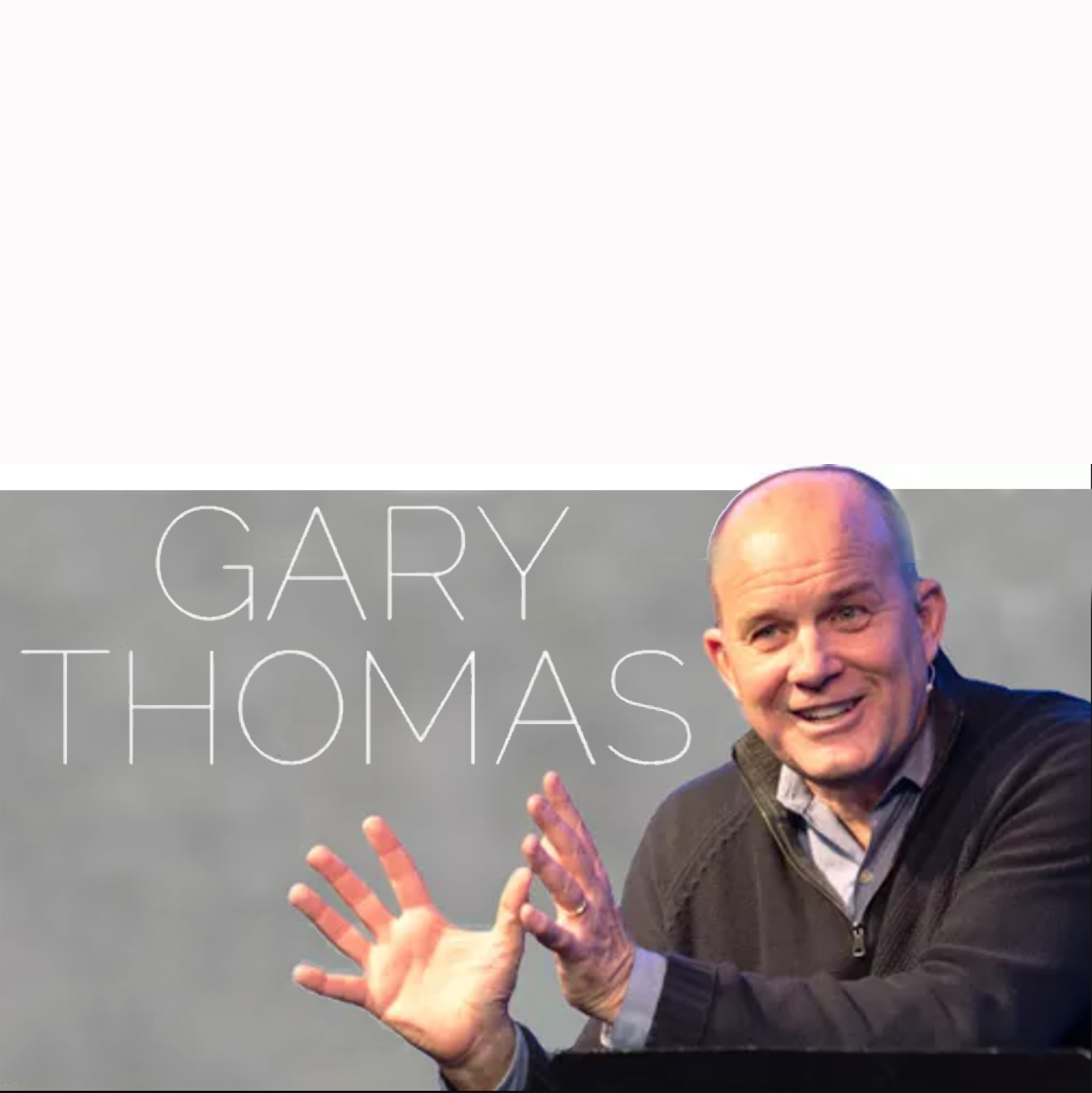 Gary Thomas - Closer to Christ. Closer to Others.