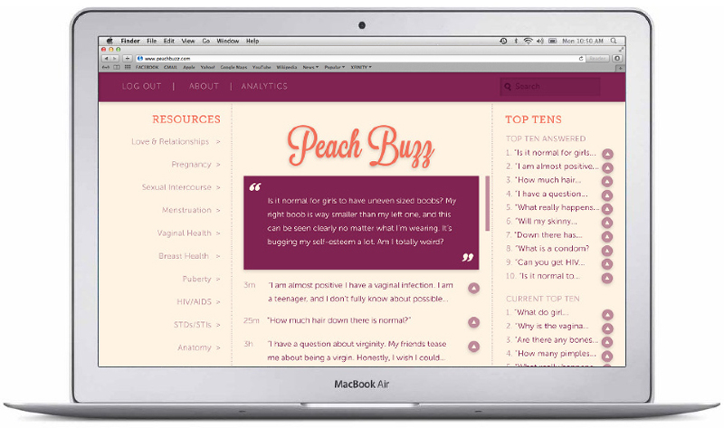 "The Peach Buzz main site has three sections: Resources, the Question feed, and Top Tens. The resources column allows mothers to see a variety of reliable resources on different topics. The question feed shows a live feed of all the questions currently being asked in the Peach Buzz network. Mothers can then ""vote up"" any questions they see that match those their own daughters have asked. That then generates the top ten section, which shows the most voted and top answered questions at the time."