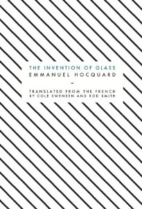 Emmanuel Hocquard,  The Invention of Glass  (2012, translated by Cole Swensen and Rod Smith)