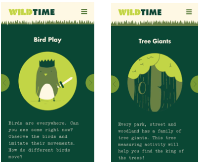 "THE ""WILD TIME"" APP INCLUDES ACTIVITIES FOR CHILDREN THAT ARE AIMED AT GETTING THEM OUTSIDE TO ENJOY AND APPRECIATE THEIR NATURAL SURROUNDINGS."