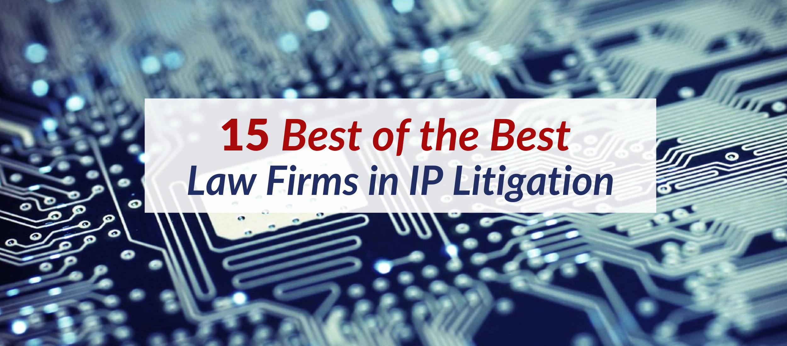 15 Best of the Best Law Firms in IP Litigation.png