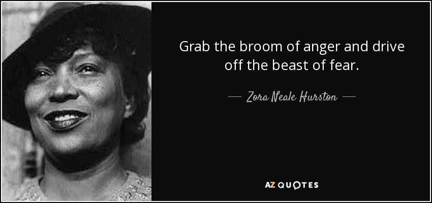 quote-grab-the-broom-of-anger-and-drive-off-the-beast-of-fear-zora-neale-hurston-13-95-27.jpg