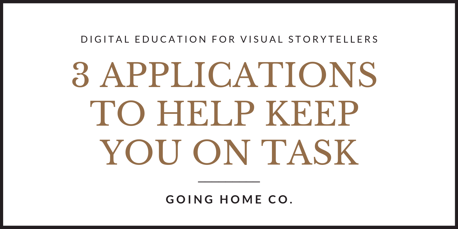 GoingHomeCo-Photo-Education-3-Applications-To-Help-Keep-You-On-Task-001