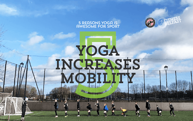 Fitness Belfast 5 Reasons Yoga is Awesome for Sport - 5 Yoga increases mobility.png
