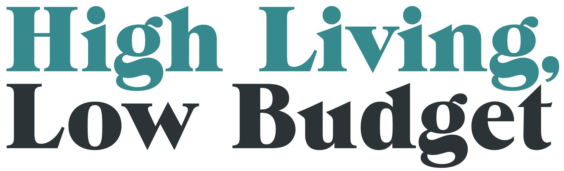 High Living, Low Budget