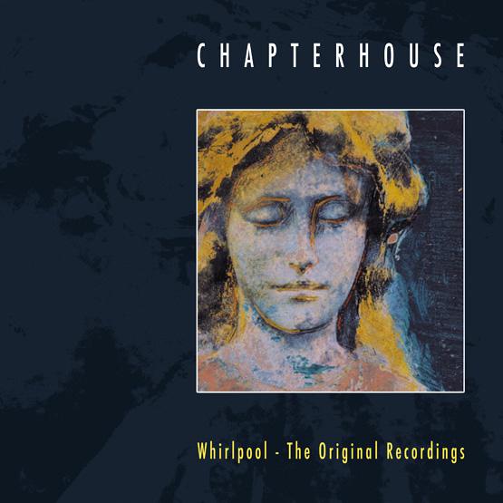 Chapterhouse - Whirlpool  The Original Recordings.jpg