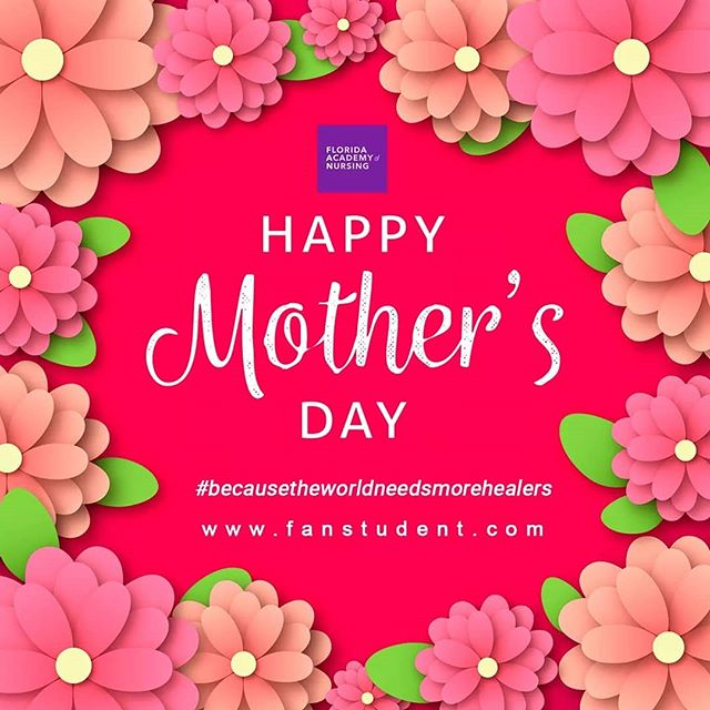 """""""To the world you are a mother, but to your family you are the world."""" We wish all our students, alumni, faculty and staff a very happy mother's day.  Share the love! #happymotherday  #becuasetheworldneedsmorehealers #fanstrong #florida #academy #of #nursing"""