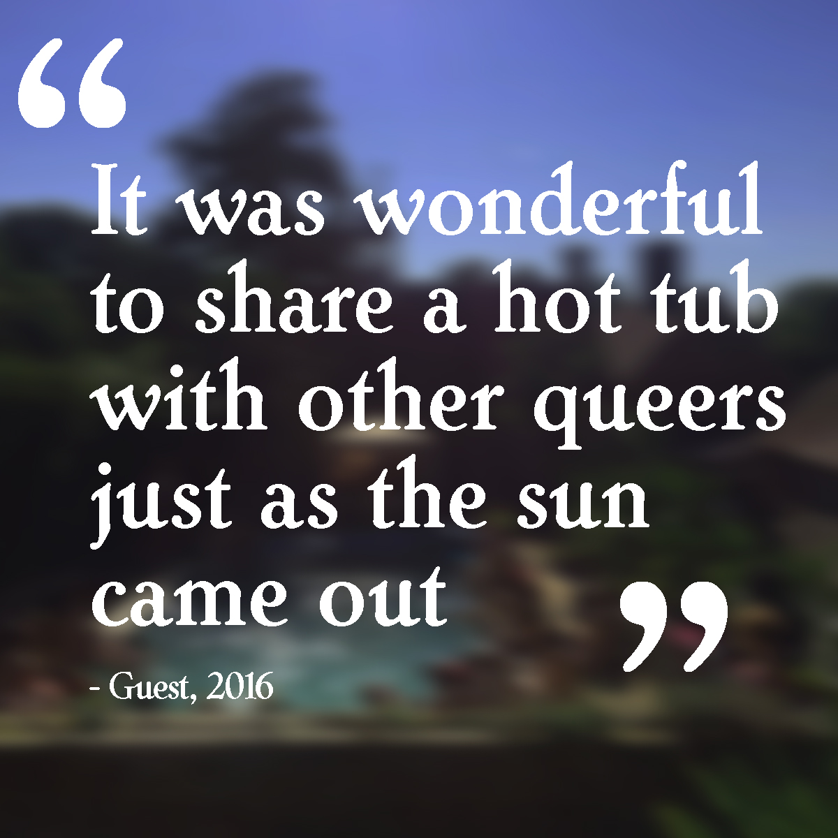 """It was wonderful to share a hot tub with other queers just as the sun came out"""