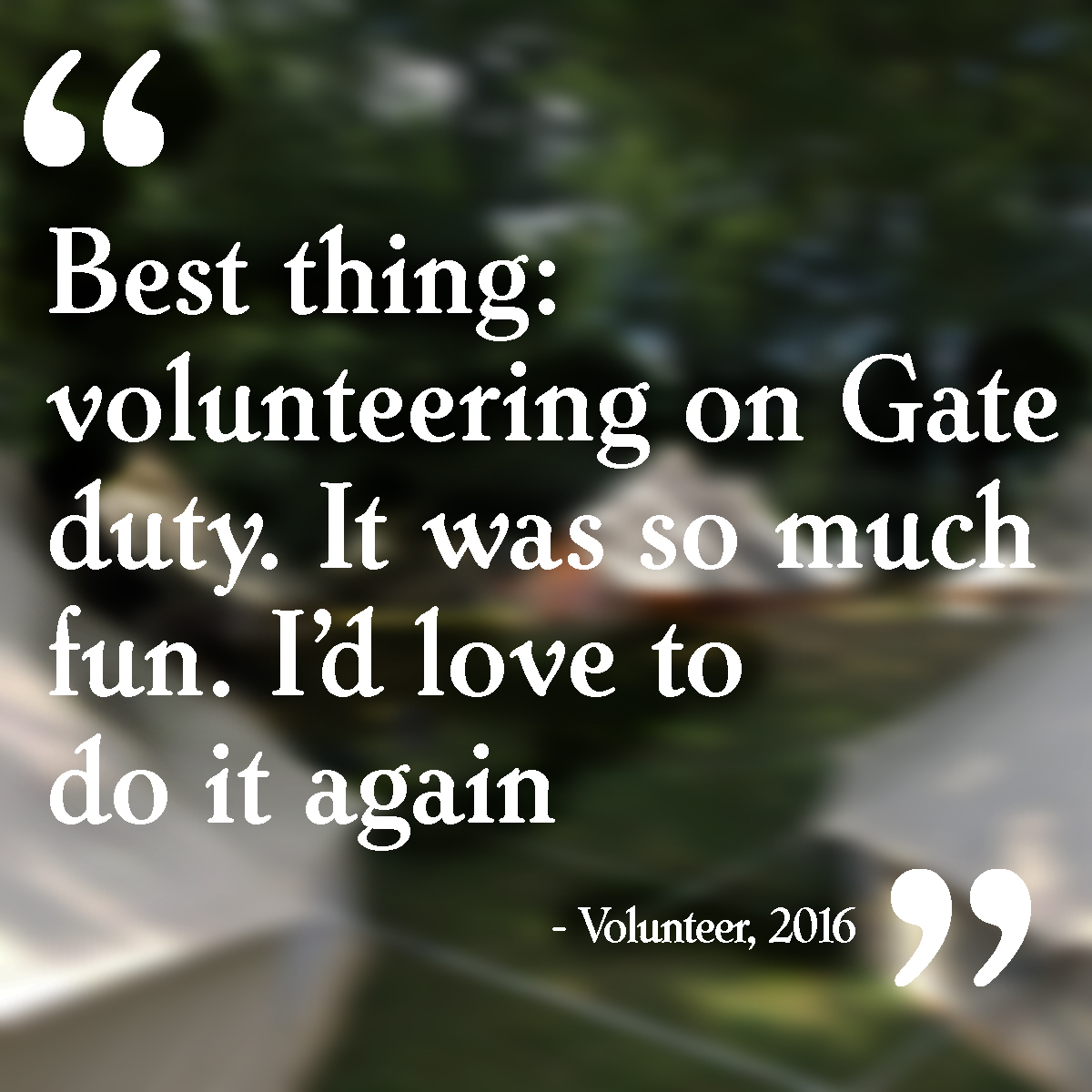 """Best thing: volunteering on Gate duty. It was so much fun. I'd love to do it again."""