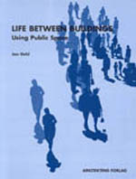 Life Between Buildings: Using Public Space     Jan Gehl + Library  + BWB  + Amazon  + Publisher