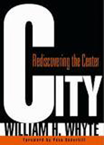 City: Rediscovering the Center     William H. Whyte + Library  + BWB  + Amazon  + Publisher