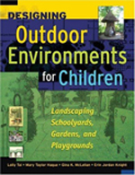 Designing Outdoor Environments for Children: Landscaping School Yards, Gardens and Playgrounds     Mary Haque, Erin Knight, Gina McLellan, & Lolly Tai + Library  + BWB  + Amazon  + Publisher