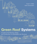 Green Roof Systems: A Guide to the Planning, Design and Construction of Landscapes Over Structure     Susan Weiler & Katrin Scholz-Barth + Library  + BWB   + Amazon  + Publisher