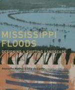 Mississippi Floods: Designing a Shifting Landscape     Anuradha Mathur & Dilip da Cunha + Library  + BWB  + Amazon