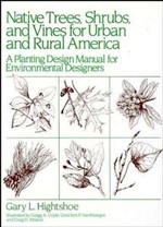 Native Trees, Shrubs, and Vines for Urban and Rural America: A Planting Design Manual for Environmental Designers   Gary L. Hightshoe + Library  + BWB  + Amazon  + Publisher
