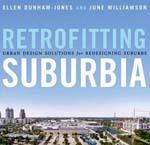 Retrofitting Suburbia: Urban Design Solutions for Redesigning Suburbs     Ellen Dunham-Jones & June Williamson + Library  + BWB  + Amazon  + Publisher