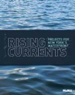 Rising Currents: Projects for New York's Waterfront     Barry Bergdoll + Library  + BWB  + Amazon  + Publisher