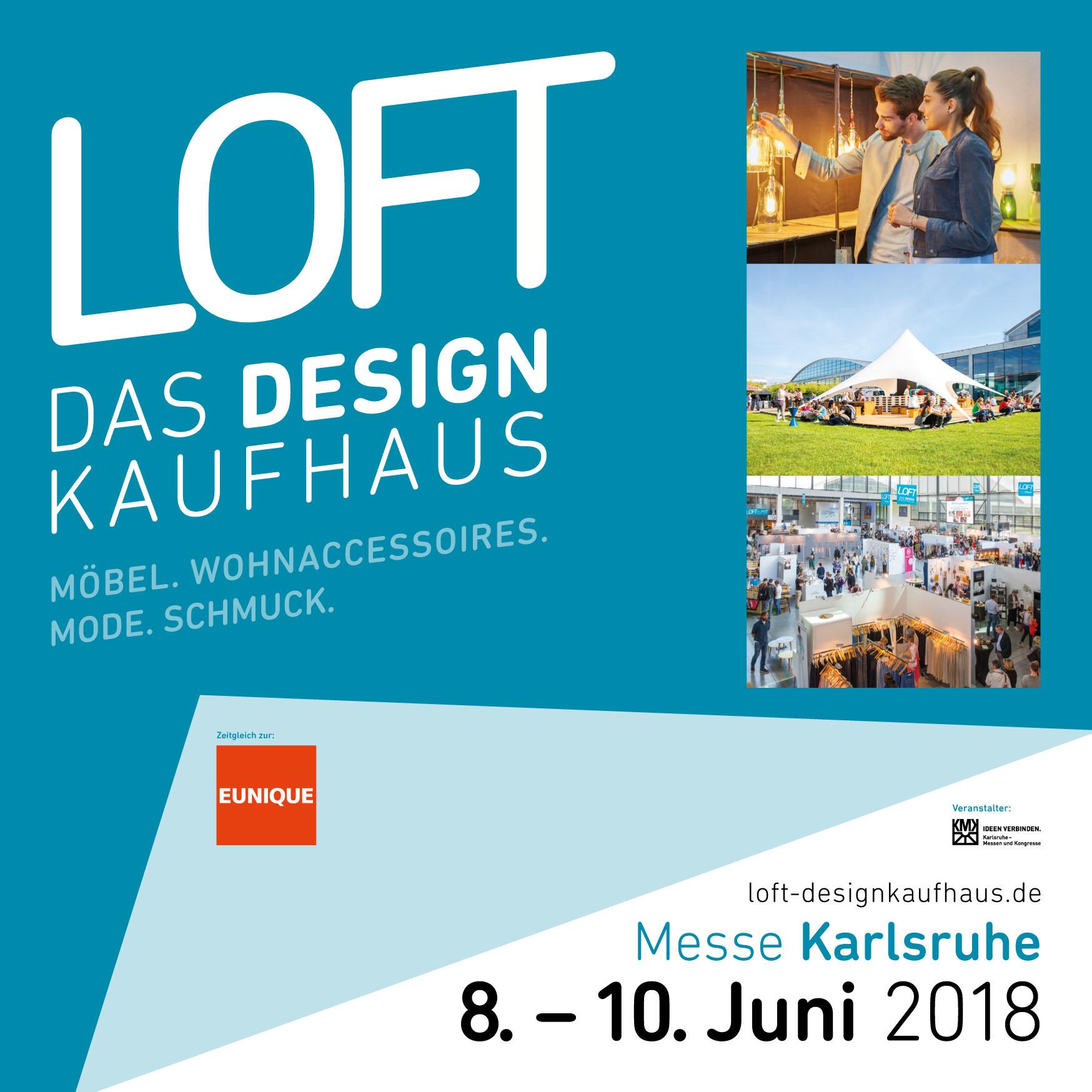 LOFT – Das Design Kaufhaus - Messe Karlsruhe08.- 10. Juni 2018www.loft-designkaufhaus.de