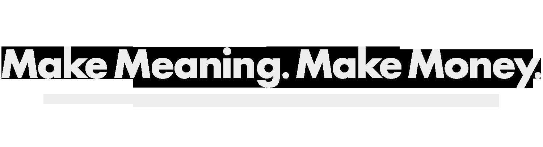 makemeaningmakemoney.png