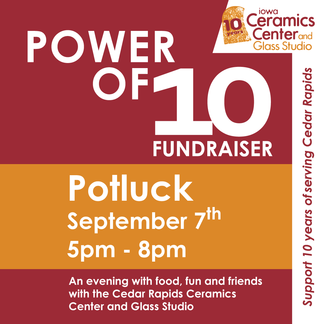 Potluck! - Join us for a potluck in our studio space and help us celebrate our 10 year anniversary on September 7th from 5-8pm. Join us for an evening with food, fun and friends at ICCGS. This event is open for all those involved in the center (teachers, students, members, board members, donors, etc.). Bring a dish to share with the group and we will provide the plates, silverware, napkins, fun and games.We will release a food/drink sign up sheet in the next couple of weeks, stay tuned!